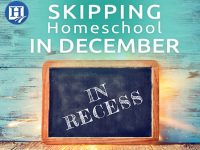 Skipping Homeschool in December?