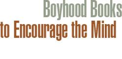 Boyhood Books to Encourage the Mind
