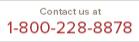 Contact us at 1-800-228-8878