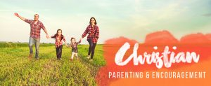 Christian Parenting and Encouragement