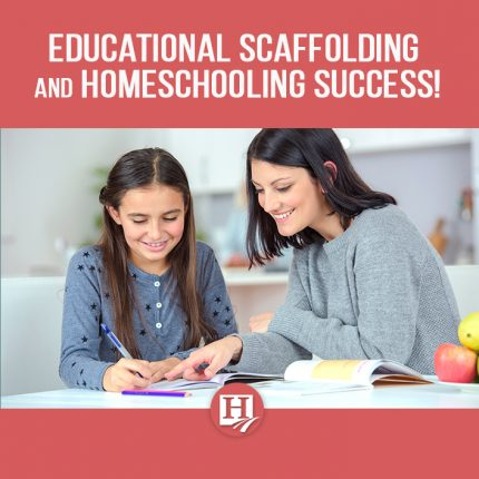 Educational Scaffolding and Homeschool Success!