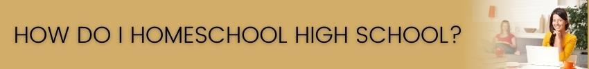 How Do I Homeschool High School?