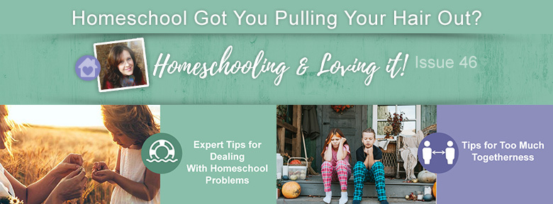 Homeschooling and Loving It Newsletter Issue 46